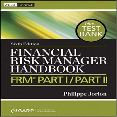 Financial Risk Manager Handbook,   Test Bank: FRM Part I / Part II
